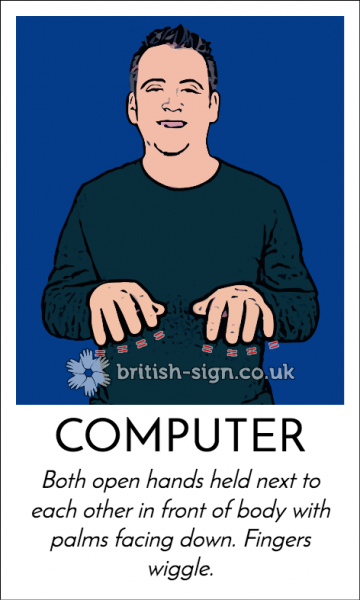 Graphic of BSL sign for computer via british-sign.co.uk - both open hands held next to each other in front of body with palms facing down. Fingers wiggle.