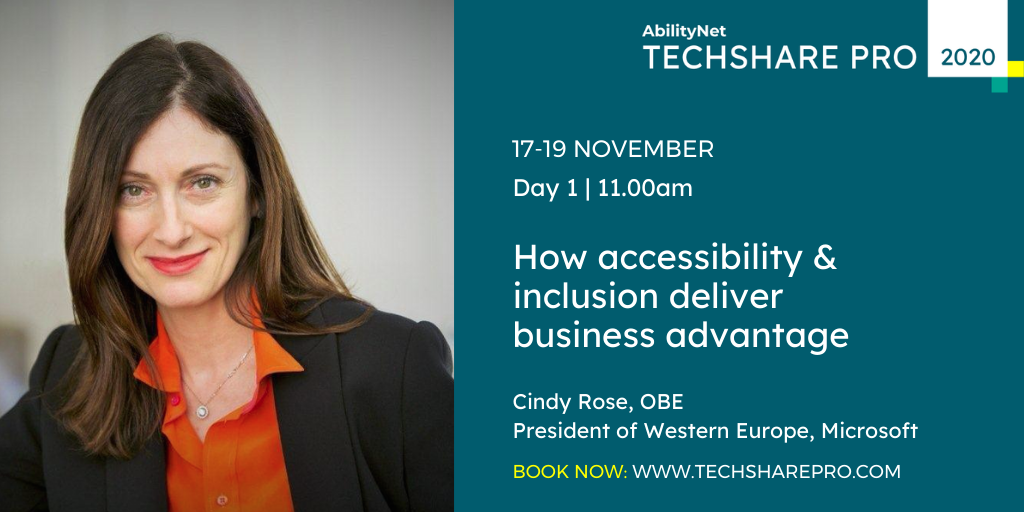 Cindy Rose with AbilityNet TechShare Pro 2020 logo.   How do major brands like Microsoft, WPP + Unilever use accessibility and inclusion to build business advantage? Cindy Rose of Microsoft will kick off #TechSharePro2020 on 17 Nov. Tickets on sale now at https://abilitynet.org.uk/techsharepro