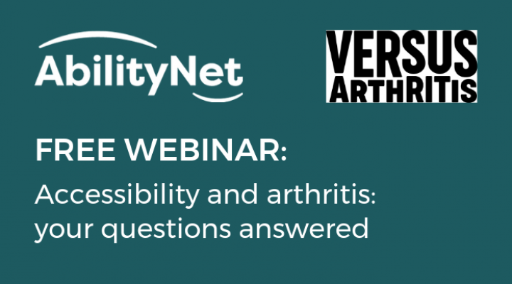 Image showing AbilityNet and Versus Arthritis logos with FREE WEBINAR: Accessibility and arthritis: your questions answered strapline